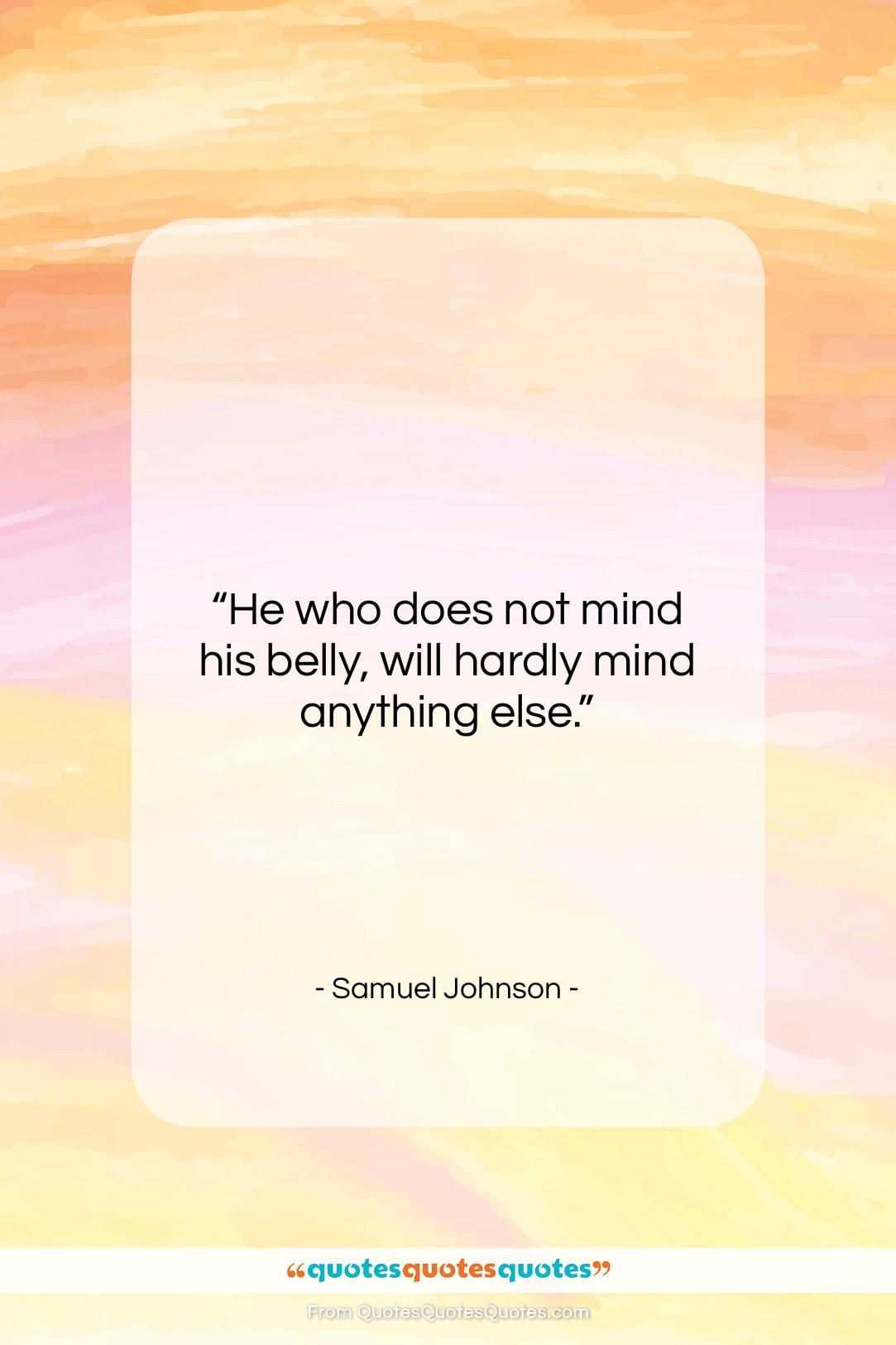 """Samuel Johnson quote: """"He who does not mind his belly,…""""- at QuotesQuotesQuotes.com"""
