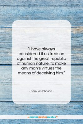 """Samuel Johnson quote: """"I have always considered it as treason…""""- at QuotesQuotesQuotes.com"""