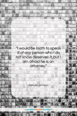 """Samuel Johnson quote: """"I would be loath to speak ill…""""- at QuotesQuotesQuotes.com"""