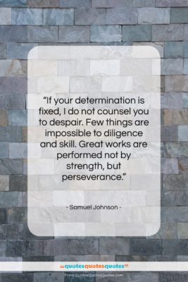 """Samuel Johnson quote: """"If your determination is fixed, I do…""""- at QuotesQuotesQuotes.com"""