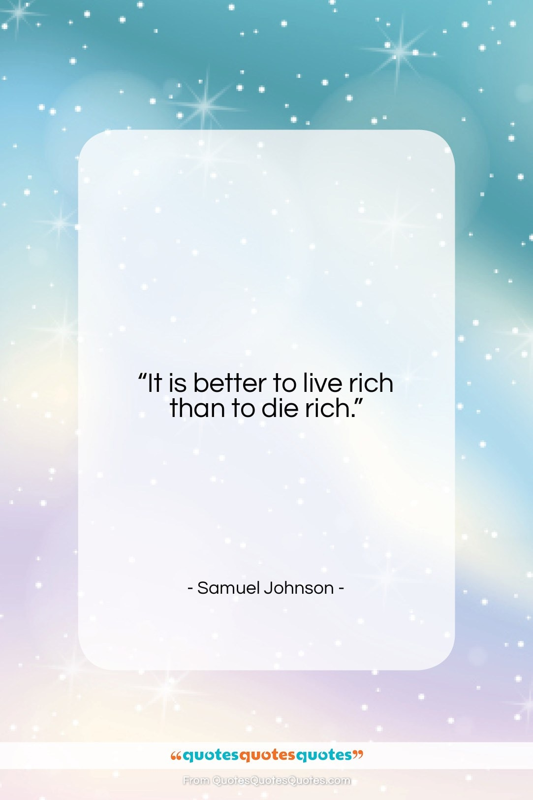 """Samuel Johnson quote: """"It is better to live rich than…""""- at QuotesQuotesQuotes.com"""