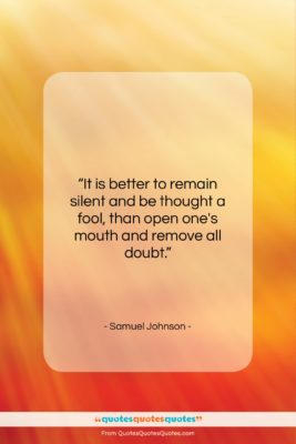 """Samuel Johnson quote: """"It is better to remain silent and…""""- at QuotesQuotesQuotes.com"""