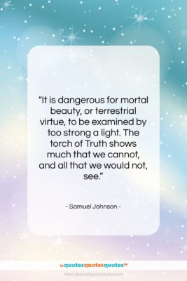 """Samuel Johnson quote: """"It is dangerous for mortal beauty, or…""""- at QuotesQuotesQuotes.com"""