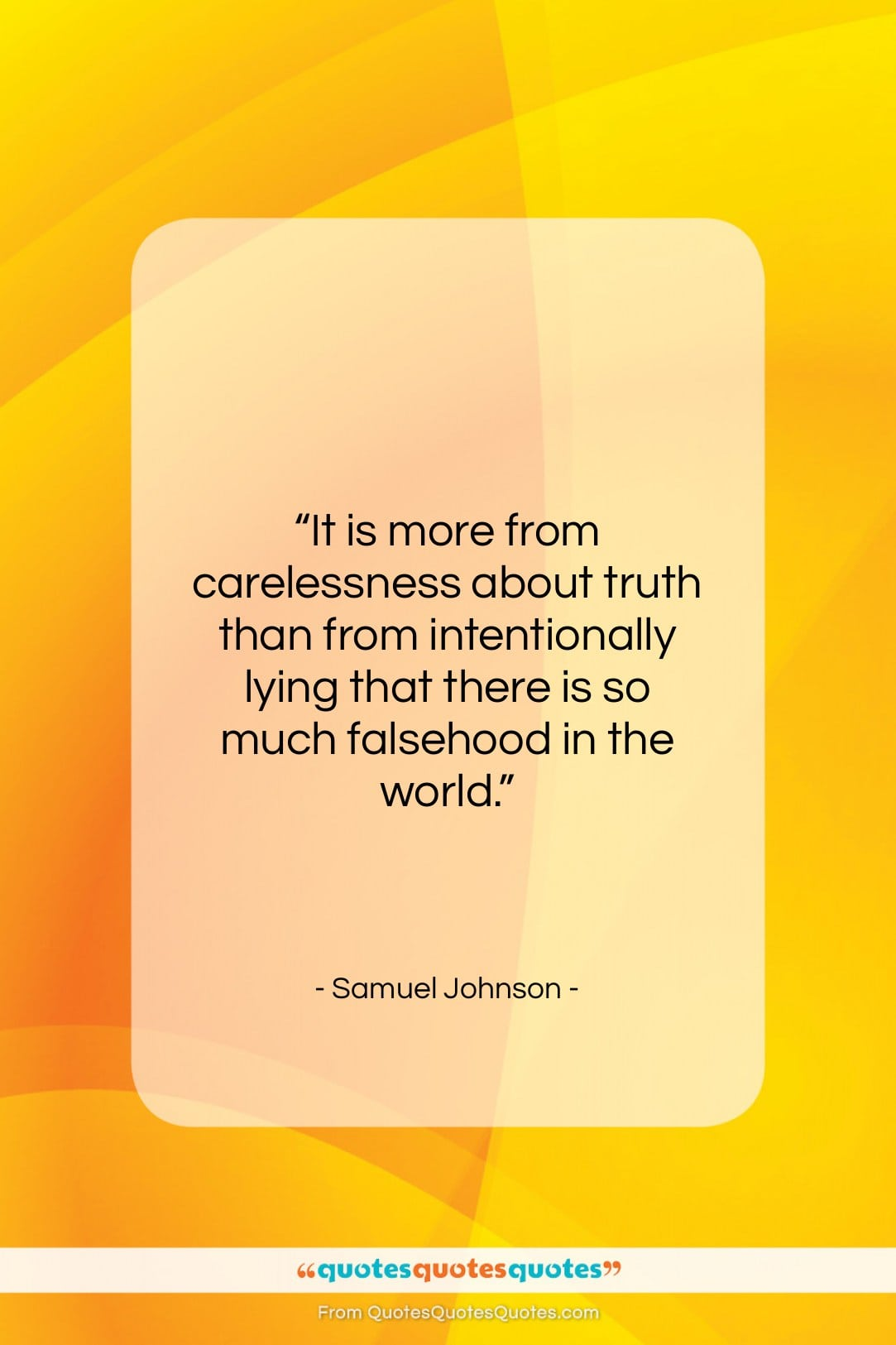"""Samuel Johnson quote: """"It is more from carelessness about truth…""""- at QuotesQuotesQuotes.com"""