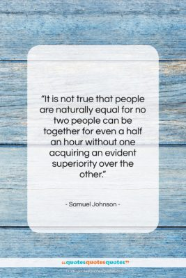 "Samuel Johnson quote: ""It is not true that people are…""- at QuotesQuotesQuotes.com"