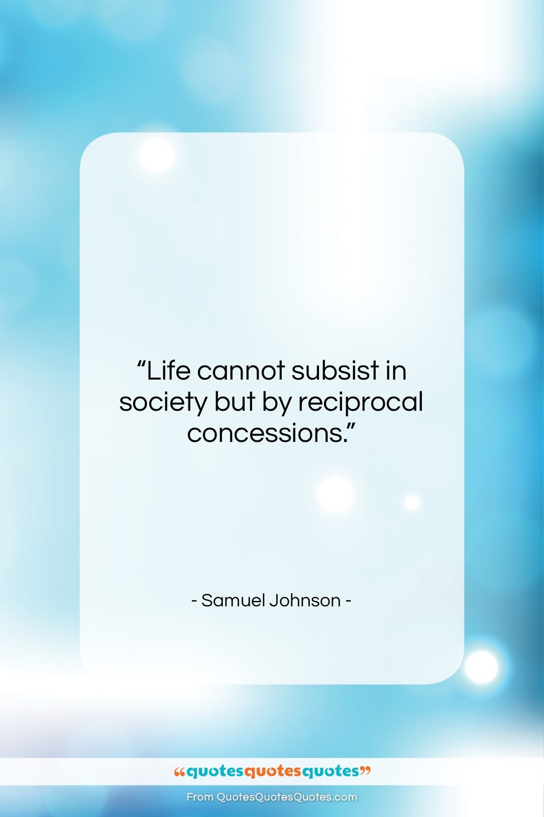 """Samuel Johnson quote: """"Life cannot subsist in society but by…""""- at QuotesQuotesQuotes.com"""