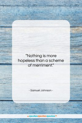 """Samuel Johnson quote: """"Nothing is more hopeless than a scheme…""""- at QuotesQuotesQuotes.com"""