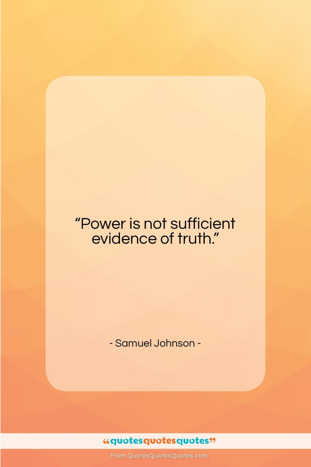 """Samuel Johnson quote: """"Power is not sufficient evidence of truth….""""- at QuotesQuotesQuotes.com"""