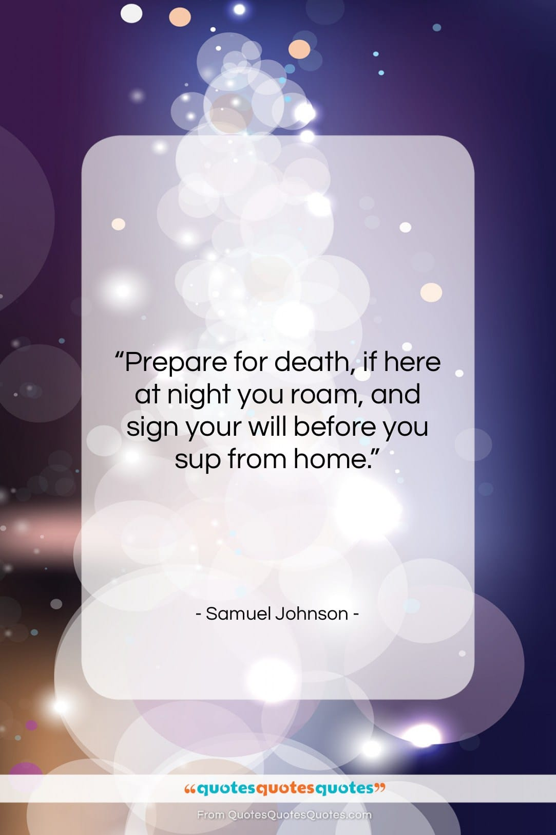 """Samuel Johnson quote: """"Prepare for death, if here at night…""""- at QuotesQuotesQuotes.com"""
