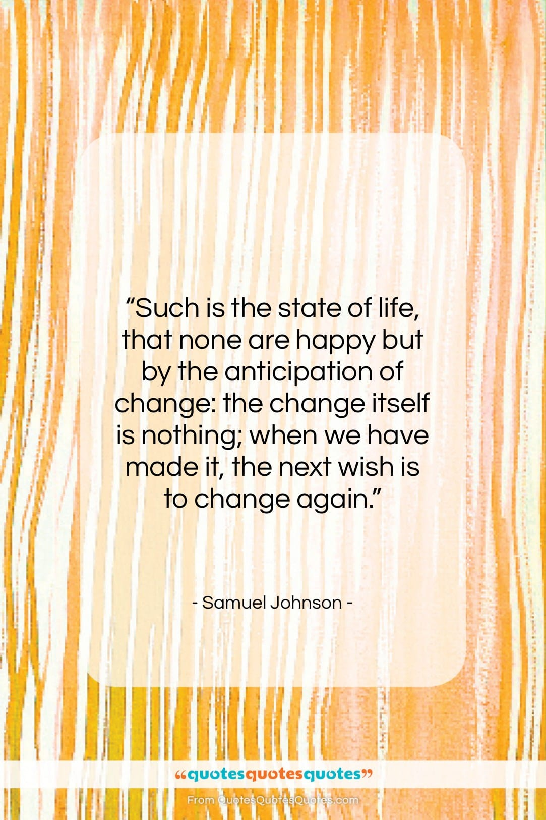 """Samuel Johnson quote: """"Such is the state of life, that…""""- at QuotesQuotesQuotes.com"""