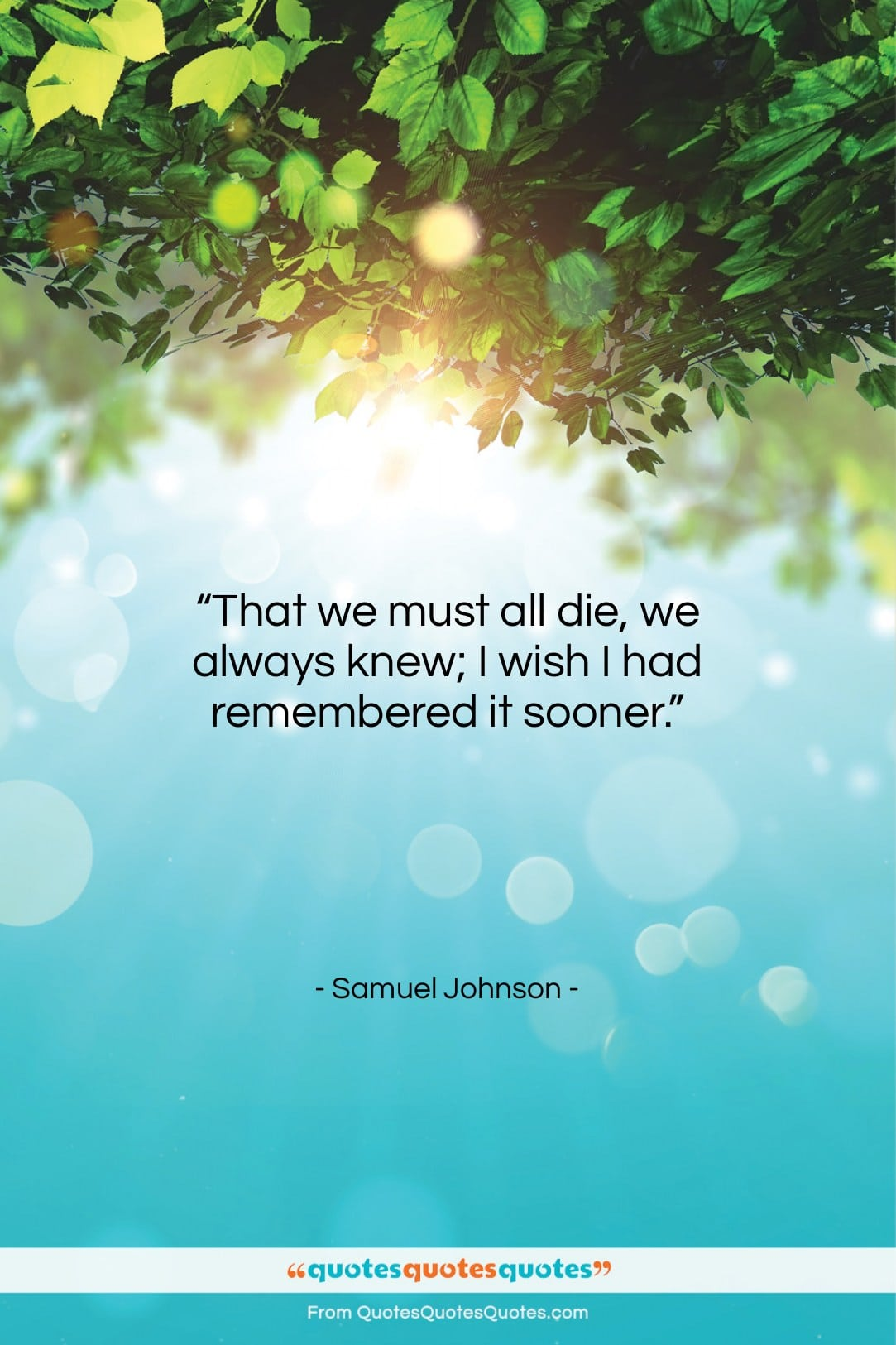 """Samuel Johnson quote: """"That we must all die, we always…""""- at QuotesQuotesQuotes.com"""