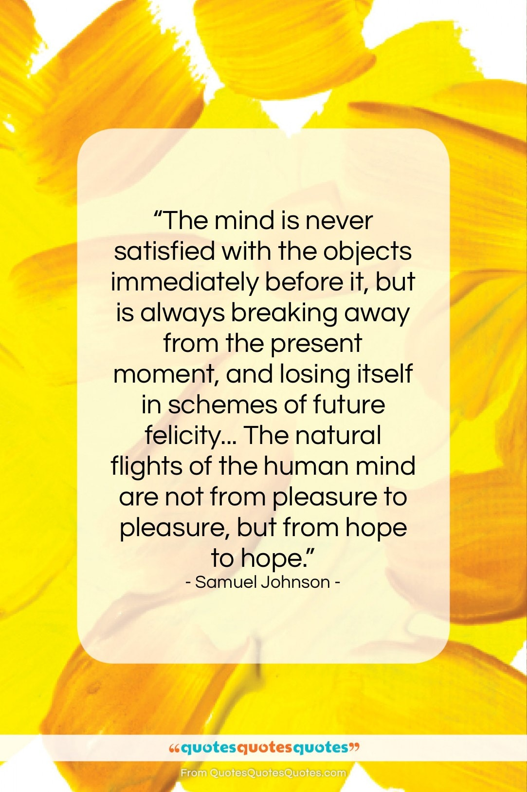 """Samuel Johnson quote: """"The mind is never satisfied with the…""""- at QuotesQuotesQuotes.com"""