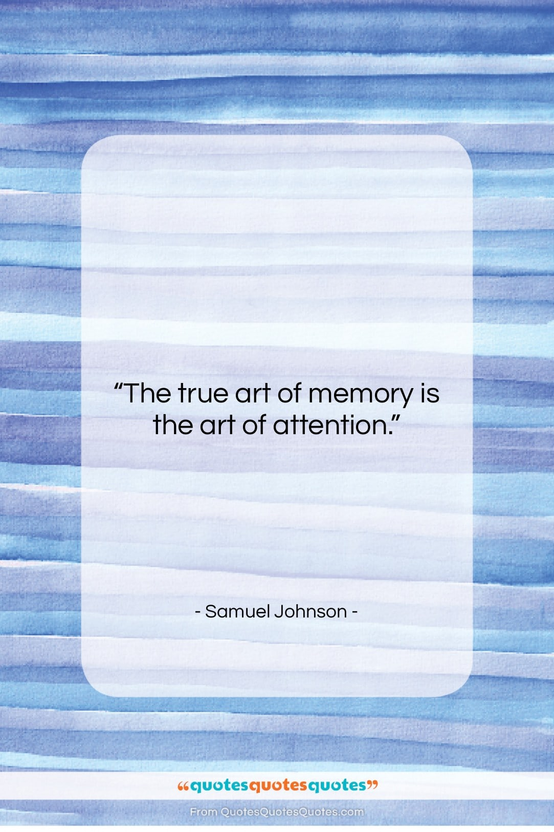 """Samuel Johnson quote: """"The true art of memory is the…""""- at QuotesQuotesQuotes.com"""