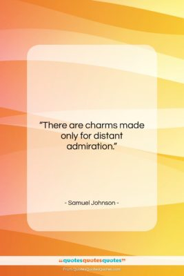 """Samuel Johnson quote: """"There are charms made only for distant…""""- at QuotesQuotesQuotes.com"""