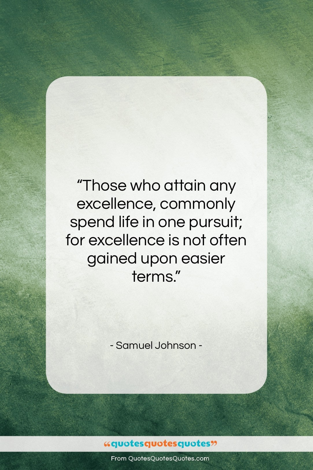 "Samuel Johnson quote: ""Those who attain any excellence, commonly spend…""- at QuotesQuotesQuotes.com"
