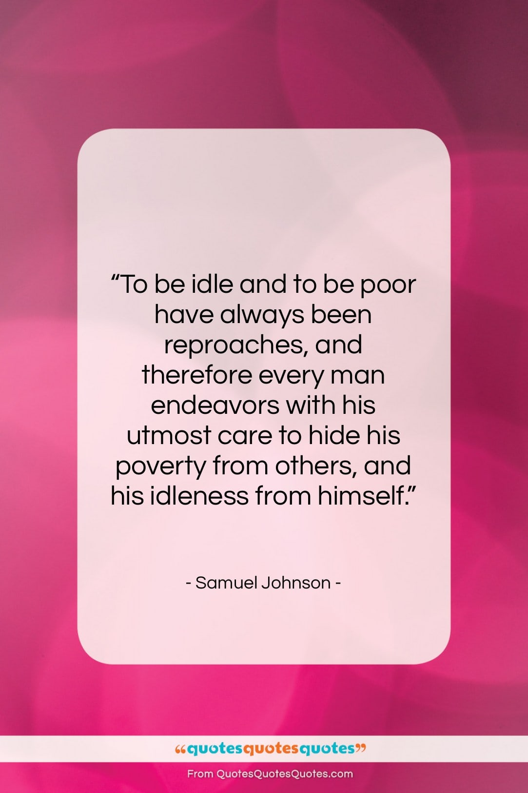 """Samuel Johnson quote: """"To be idle and to be poor…""""- at QuotesQuotesQuotes.com"""