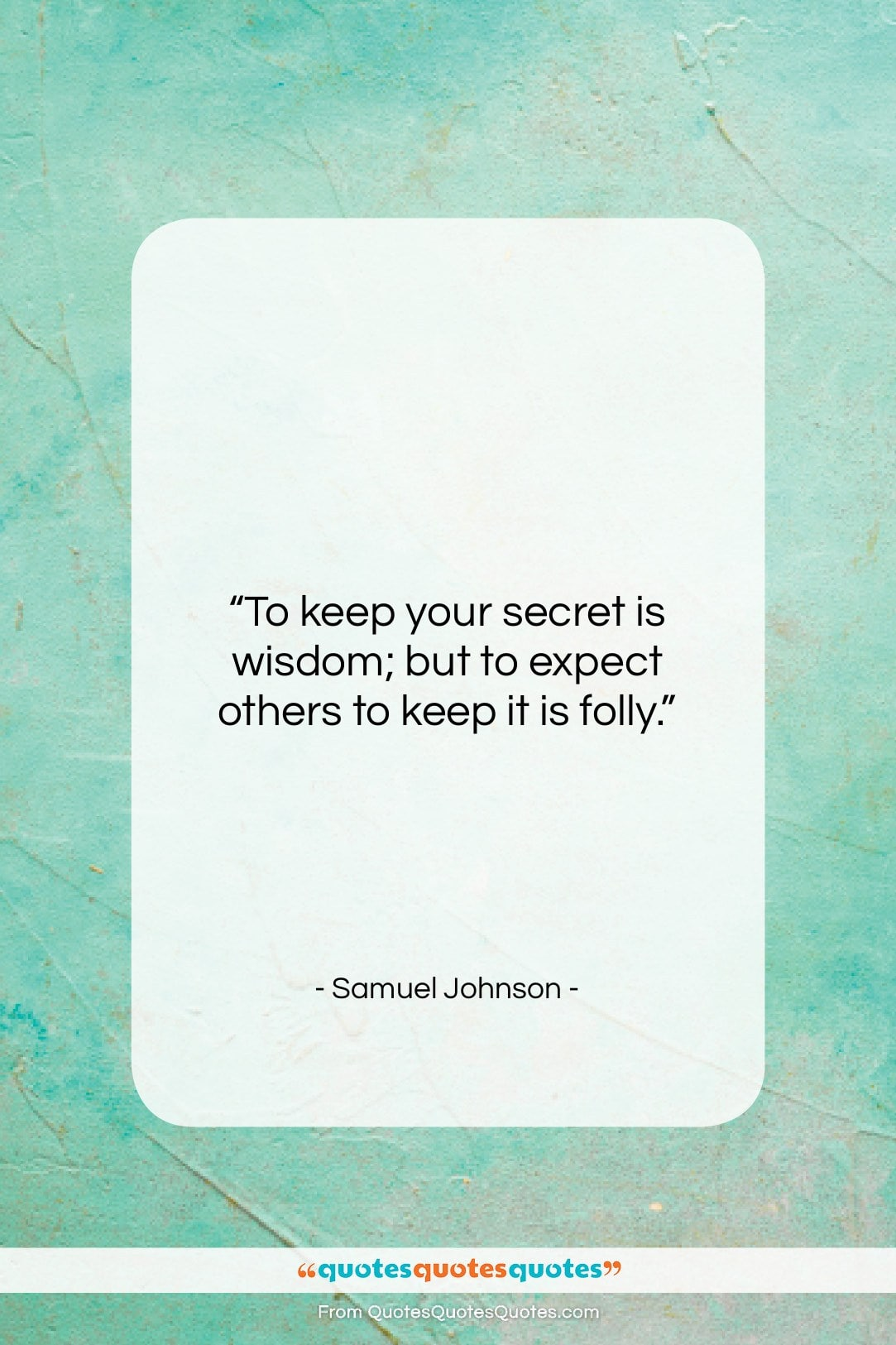 """Samuel Johnson quote: """"To keep your secret is wisdom; but…""""- at QuotesQuotesQuotes.com"""