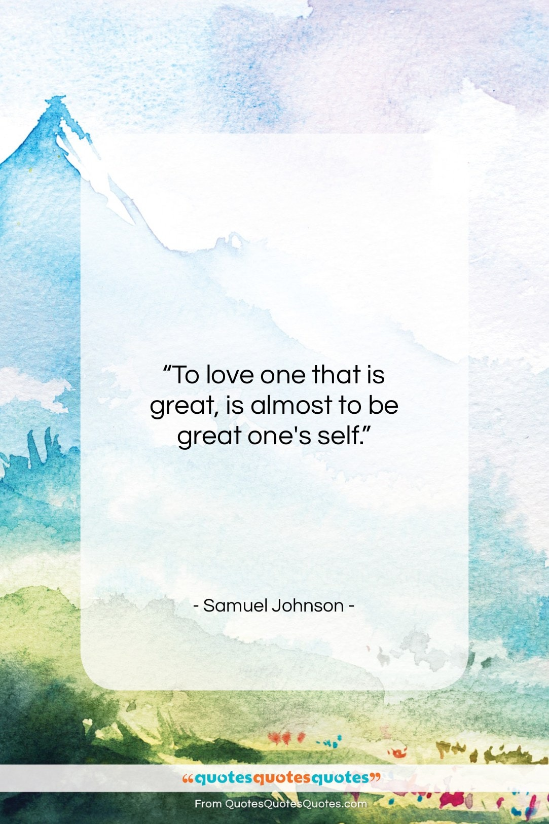 """Samuel Johnson quote: """"To love one that is great, is…""""- at QuotesQuotesQuotes.com"""