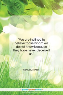 """Samuel Johnson quote: """"We are inclined to believe those whom…""""- at QuotesQuotesQuotes.com"""