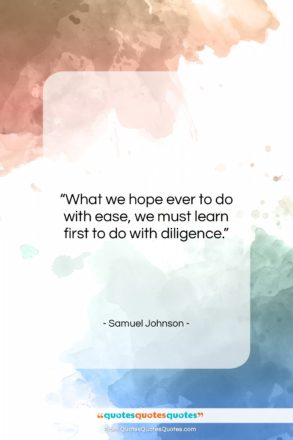 "Samuel Johnson quote: ""What we hope ever to do with…""- at QuotesQuotesQuotes.com"