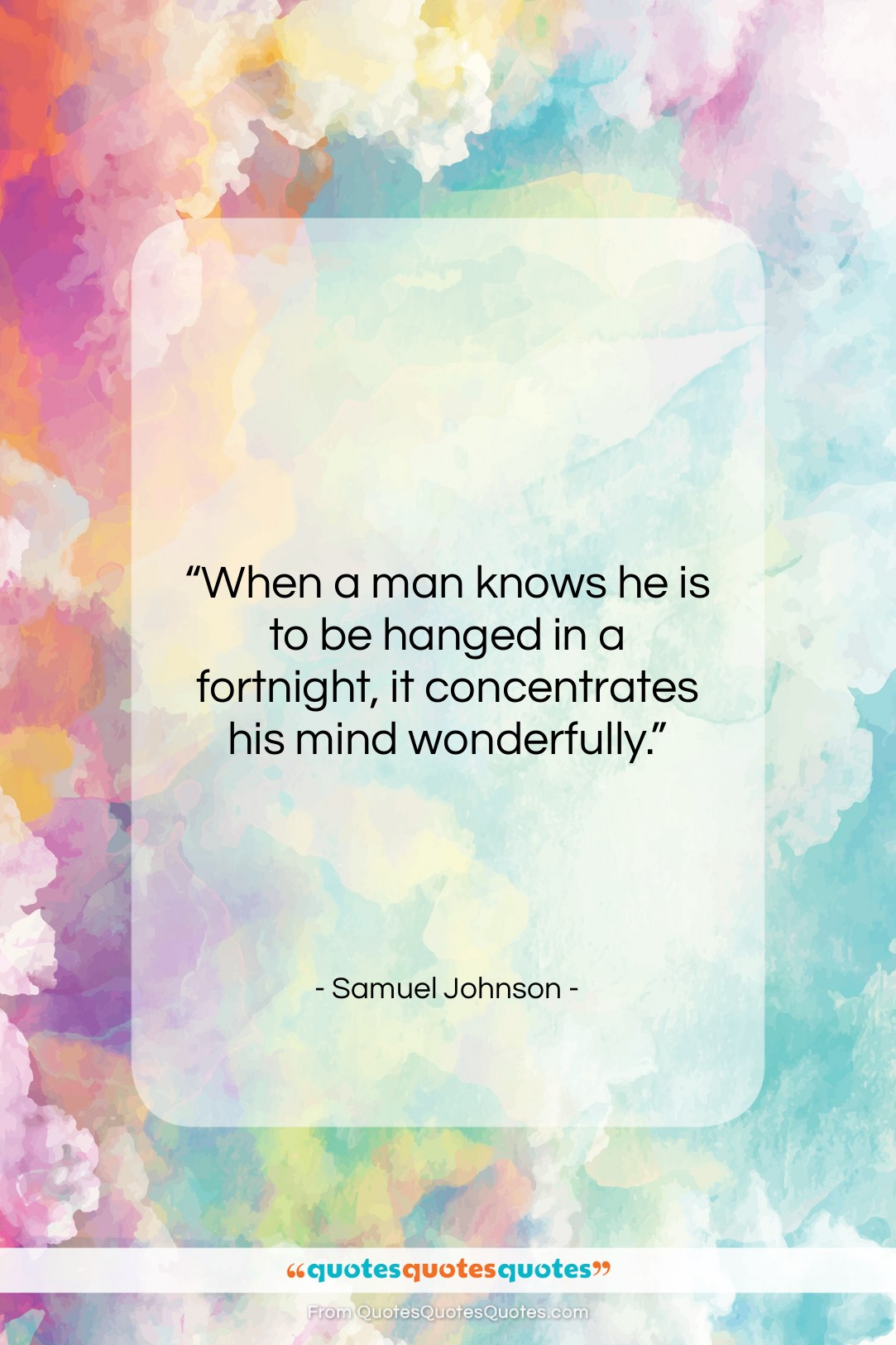 "Samuel Johnson quote: ""When a man knows he is to…""- at QuotesQuotesQuotes.com"