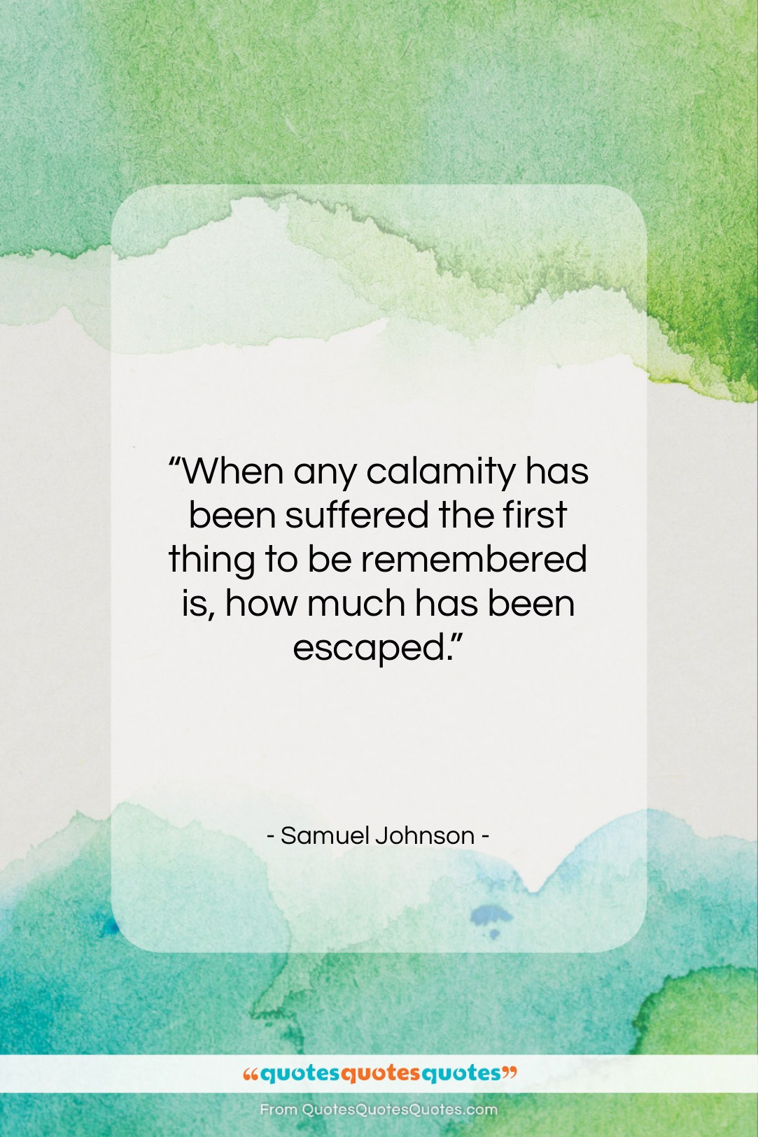 """Samuel Johnson quote: """"When any calamity has been suffered the…""""- at QuotesQuotesQuotes.com"""