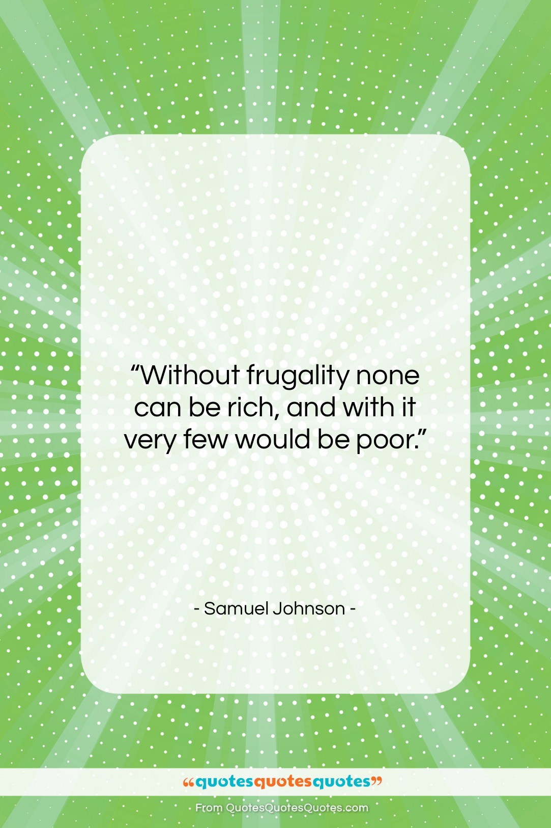 """Samuel Johnson quote: """"Without frugality none can be rich, and…""""- at QuotesQuotesQuotes.com"""