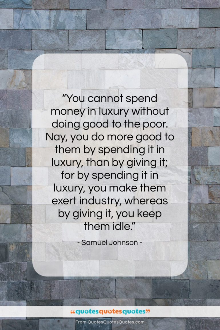 """Samuel Johnson quote: """"You cannot spend money in luxury without…""""- at QuotesQuotesQuotes.com"""