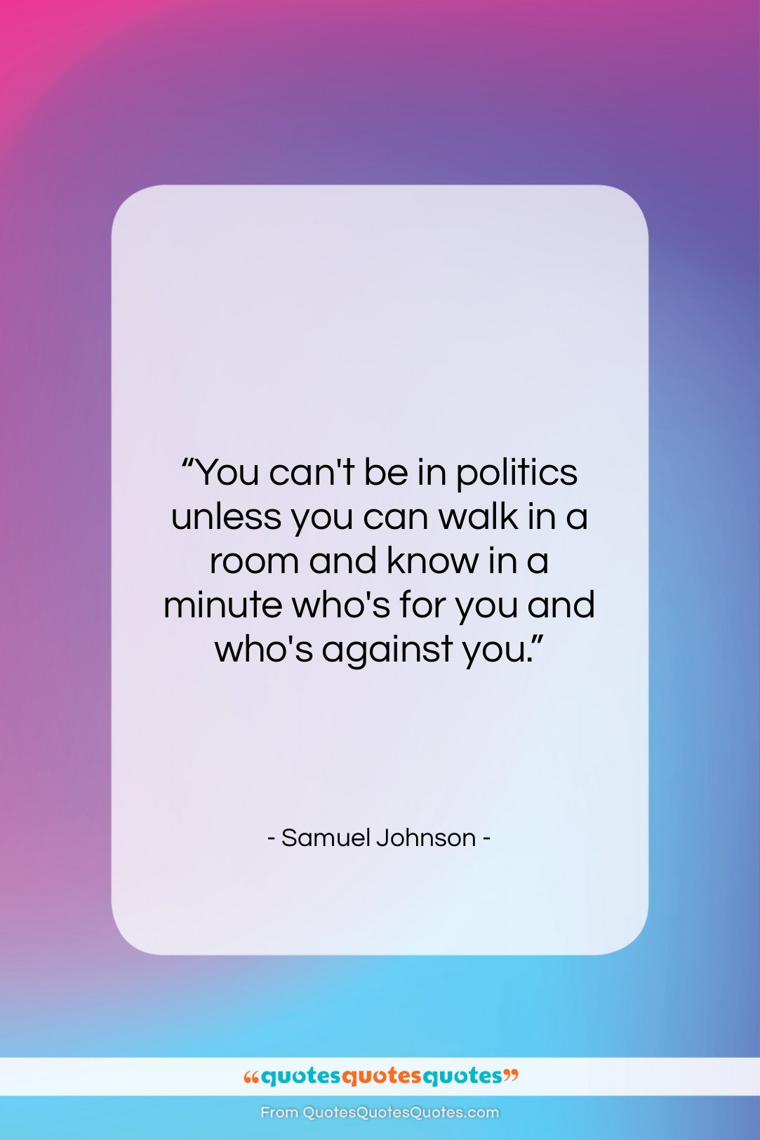 "Samuel Johnson quote: ""You can't be in politics unless you…""- at QuotesQuotesQuotes.com"