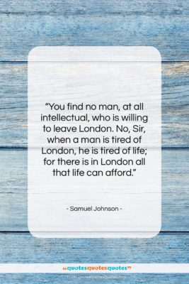 """Samuel Johnson quote: """"You find no man, at all intellectual,…""""- at QuotesQuotesQuotes.com"""