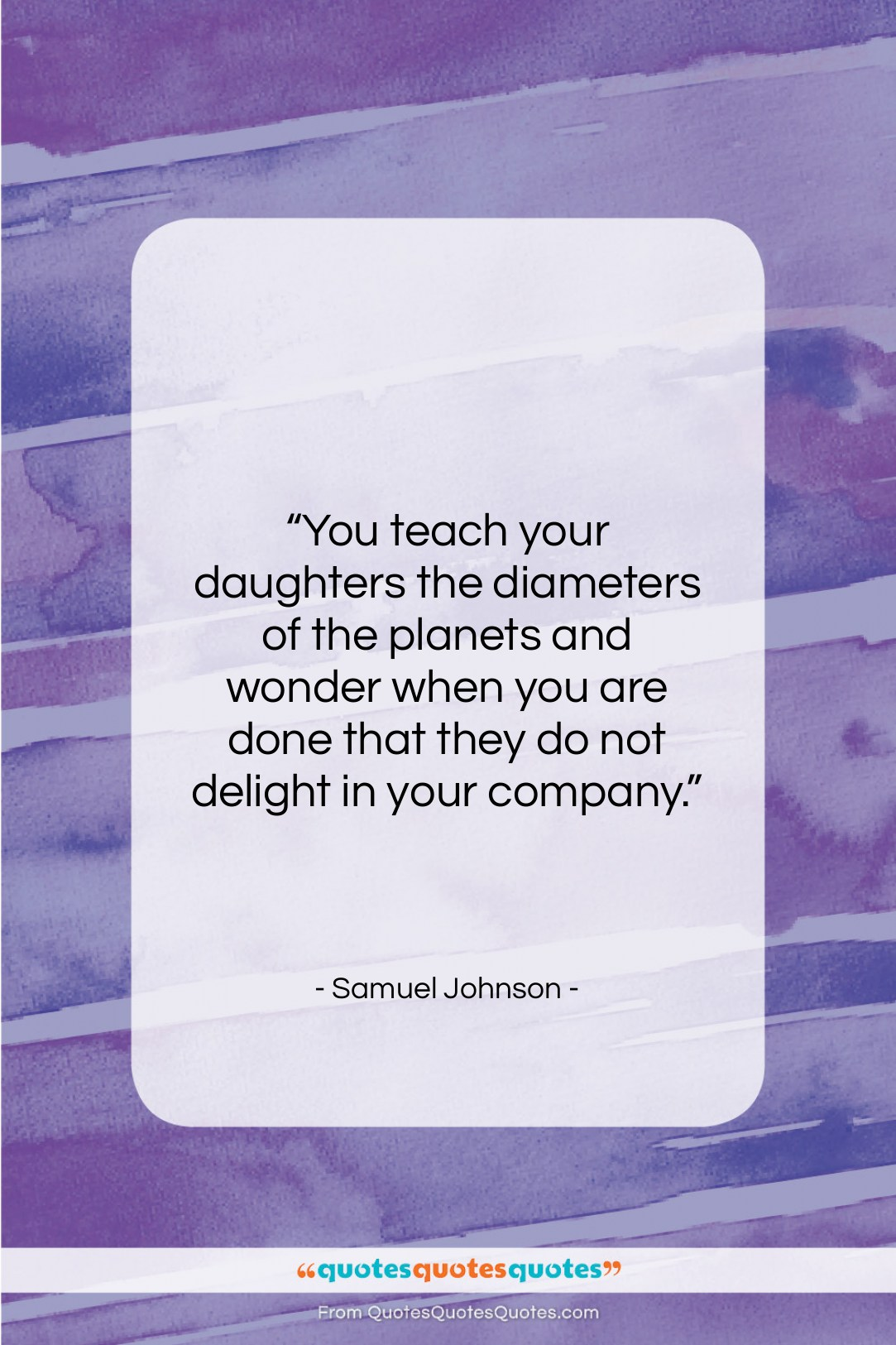 """Samuel Johnson quote: """"You teach your daughters the diameters of…""""- at QuotesQuotesQuotes.com"""