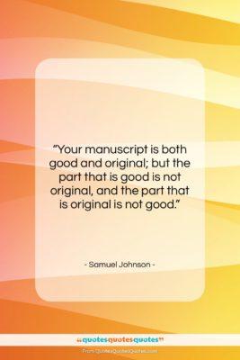"Samuel Johnson quote: ""Your manuscript is both good and original…""- at QuotesQuotesQuotes.com"
