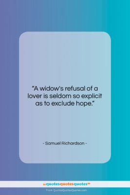 """Samuel Richardson quote: """"A widow's refusal of a lover is…""""- at QuotesQuotesQuotes.com"""