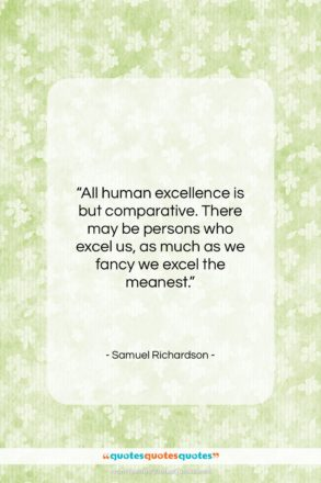 """Samuel Richardson quote: """"All human excellence is but comparative. There…""""- at QuotesQuotesQuotes.com"""