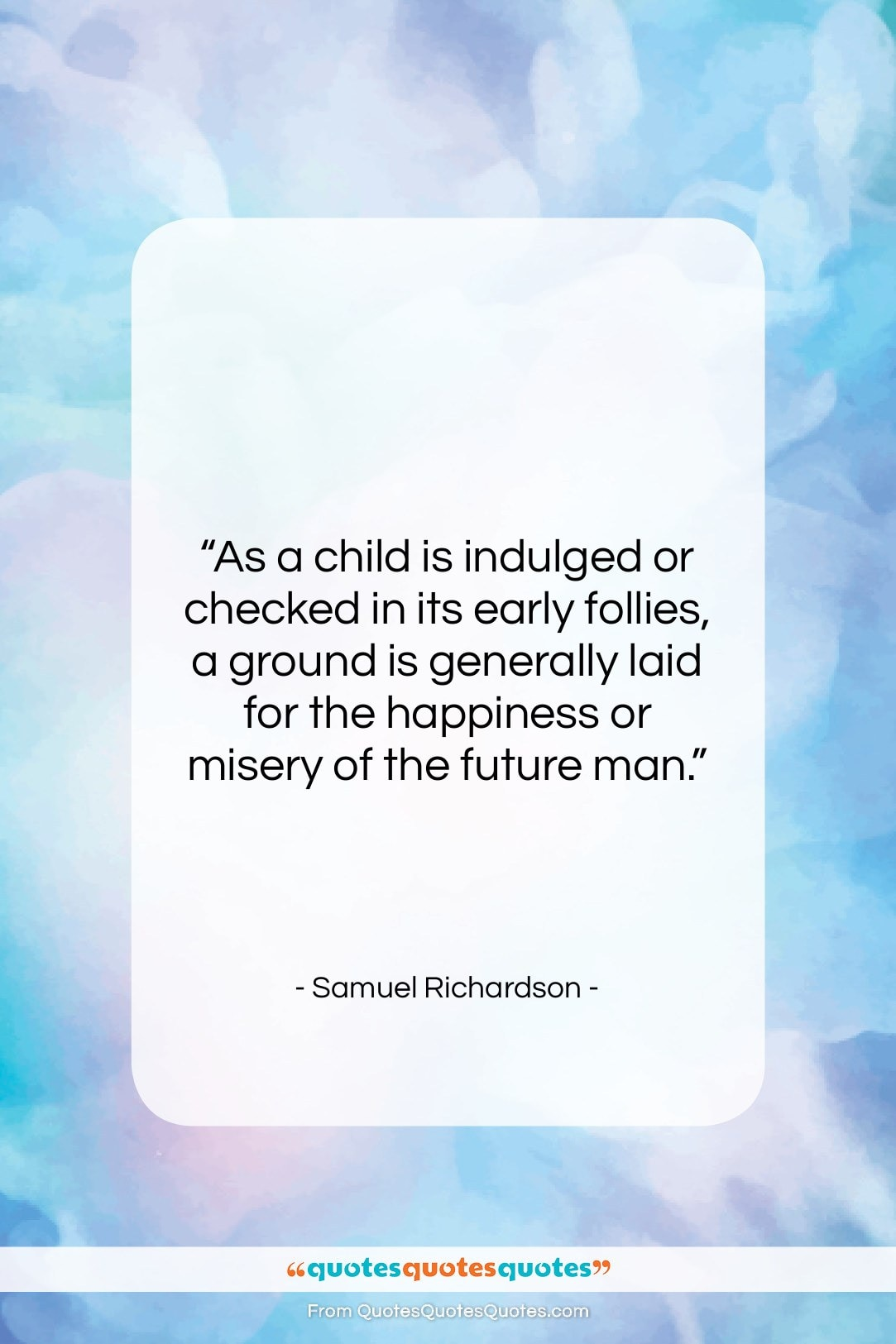"""Samuel Richardson quote: """"As a child is indulged or checked…""""- at QuotesQuotesQuotes.com"""