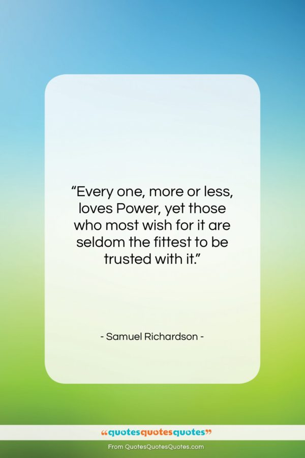 """Samuel Richardson quote: """"Every one, more or less, loves Power…""""- at QuotesQuotesQuotes.com"""