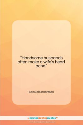 """Samuel Richardson quote: """"Handsome husbands often make a wife's heart…""""- at QuotesQuotesQuotes.com"""