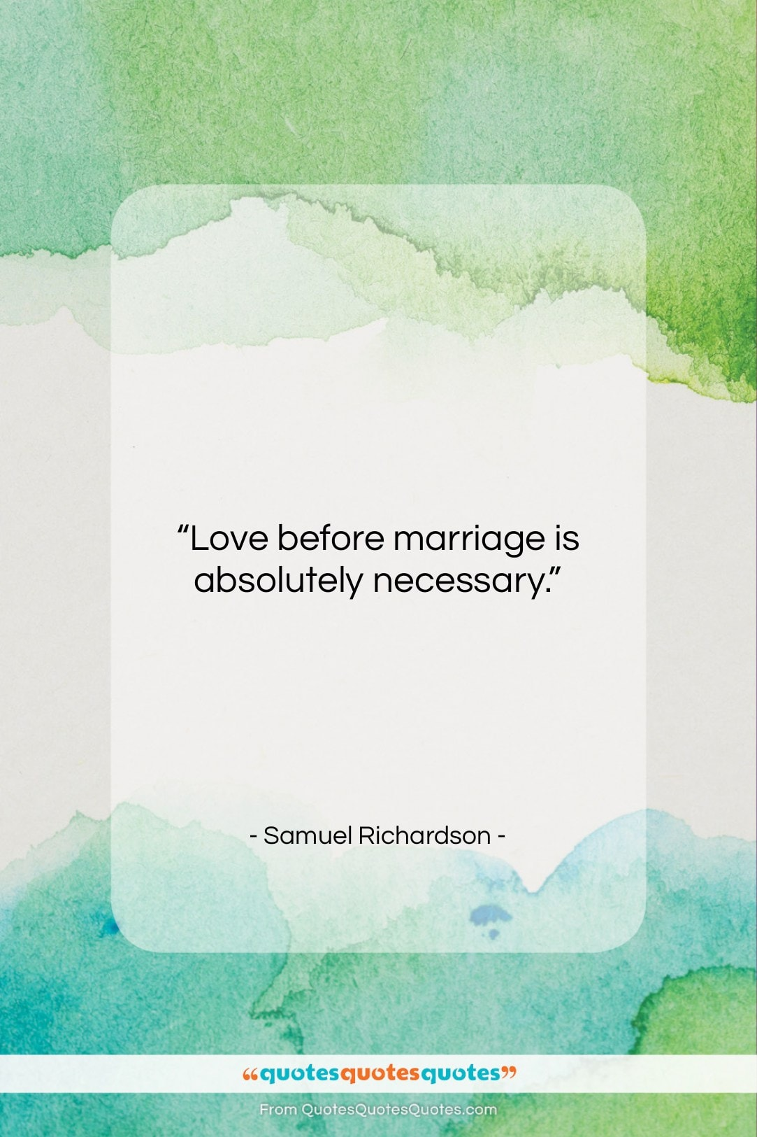 """Samuel Richardson quote: """"Love before marriage is absolutely necessary…""""- at QuotesQuotesQuotes.com"""