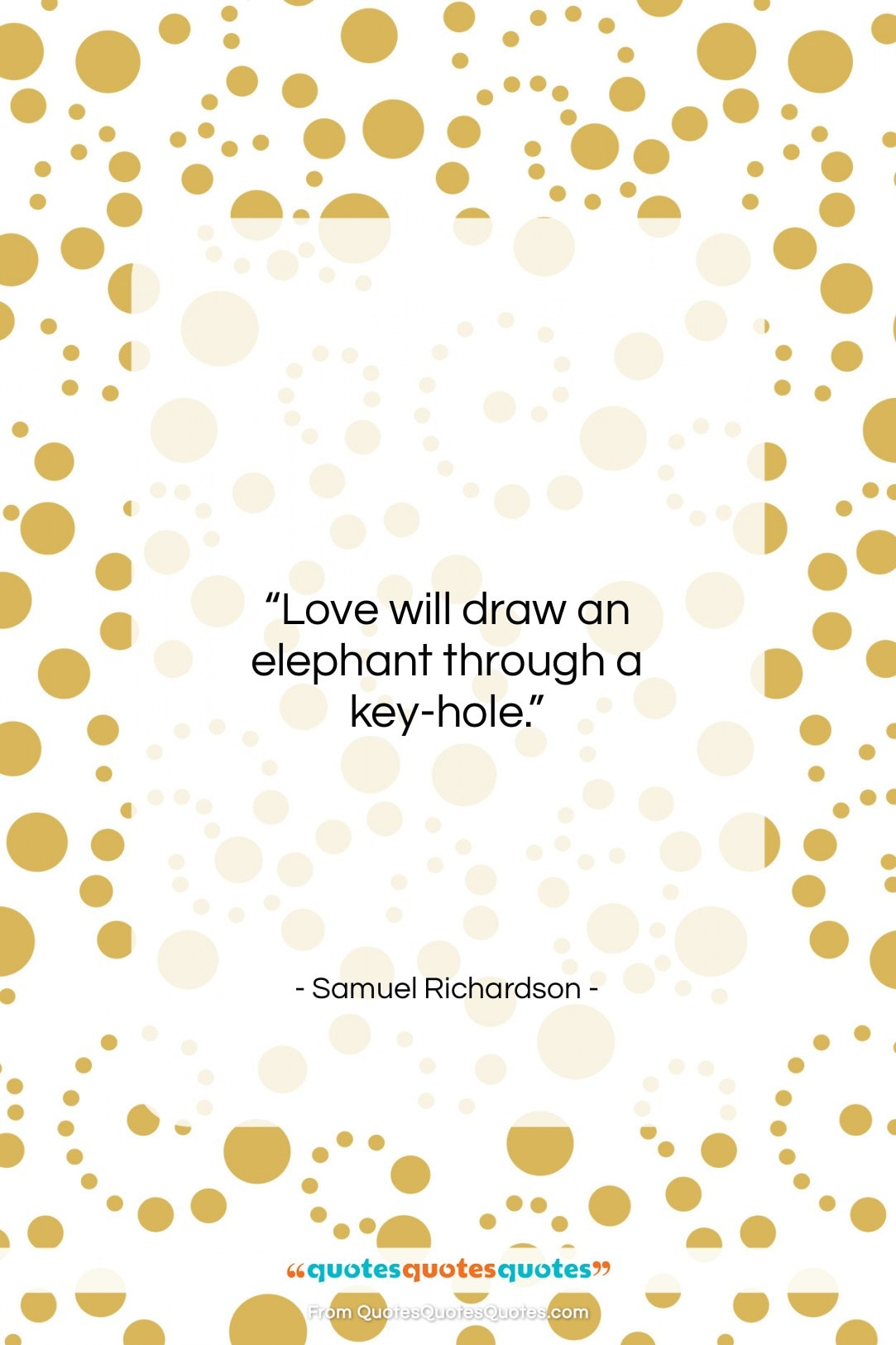 "Samuel Richardson quote: ""Love will draw an elephant through a…""- at QuotesQuotesQuotes.com"