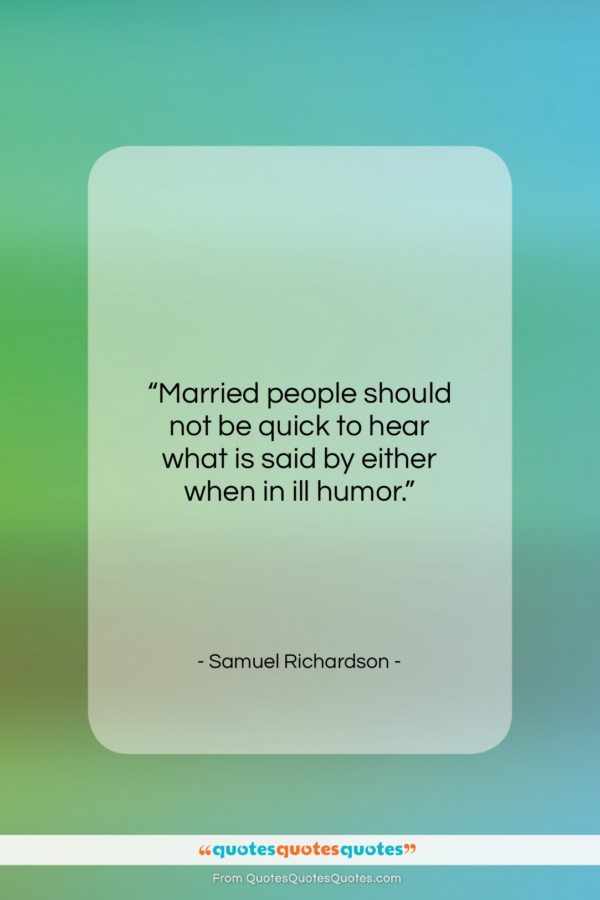 """Samuel Richardson quote: """"Married people should not be quick to…""""- at QuotesQuotesQuotes.com"""