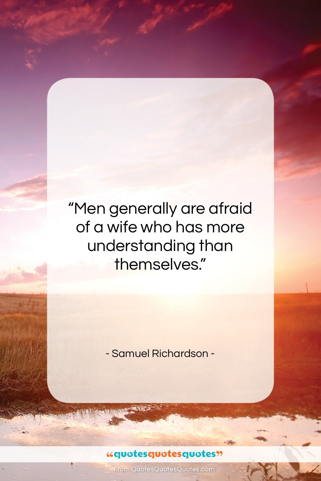 """Samuel Richardson quote: """"Men generally are afraid of a wife…""""- at QuotesQuotesQuotes.com"""