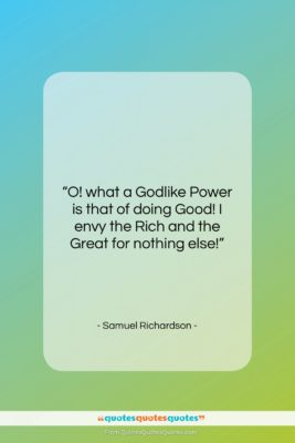 """Samuel Richardson quote: """"O! what a Godlike Power is that…""""- at QuotesQuotesQuotes.com"""