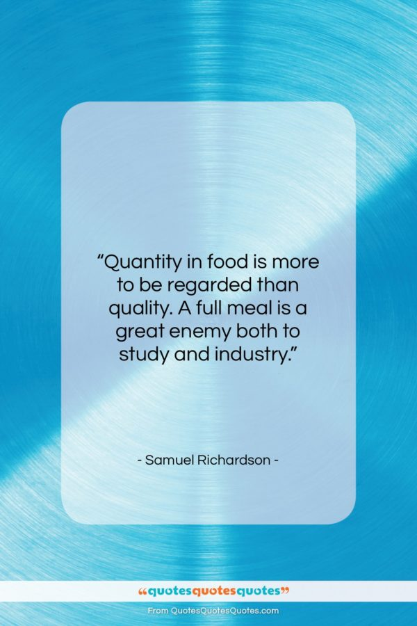 """Samuel Richardson quote: """"Quantity in food is more to be…""""- at QuotesQuotesQuotes.com"""