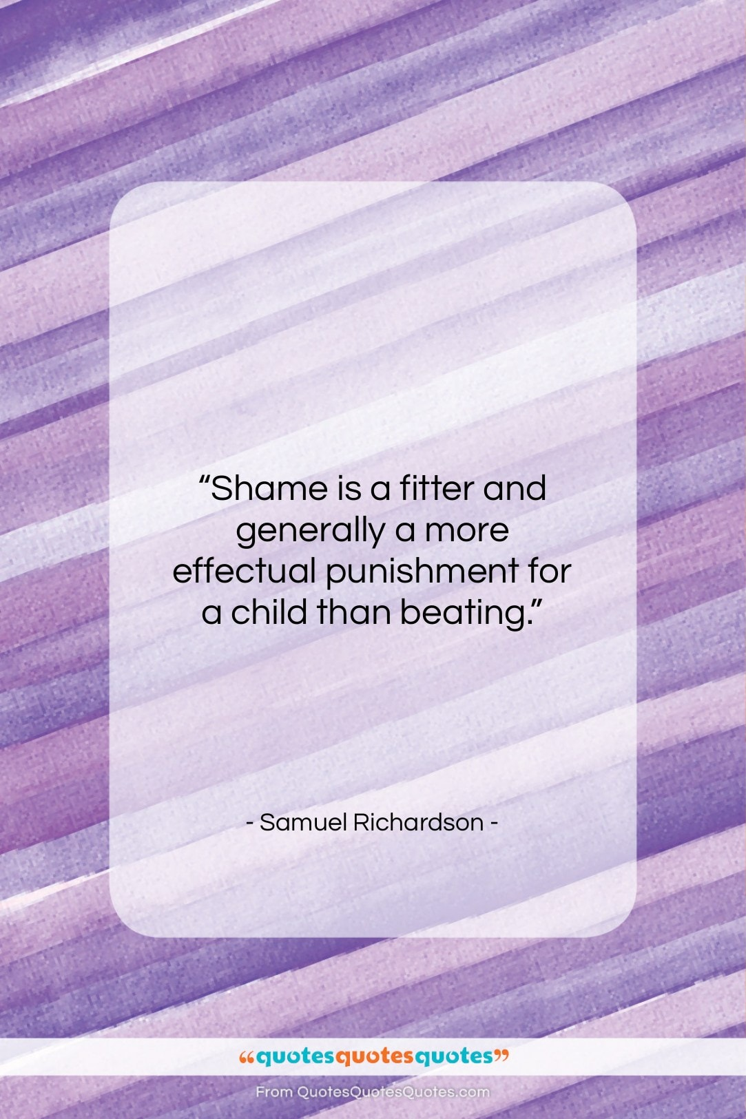 """Samuel Richardson quote: """"Shame is a fitter and generally a…""""- at QuotesQuotesQuotes.com"""