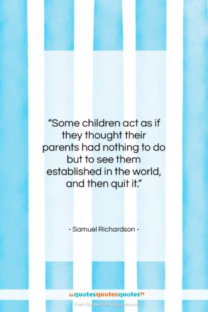 """Samuel Richardson quote: """"Some children act as if they thought…""""- at QuotesQuotesQuotes.com"""
