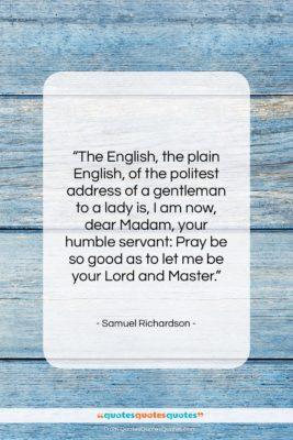 "Samuel Richardson quote: ""The English, the plain English, of the…""- at QuotesQuotesQuotes.com"
