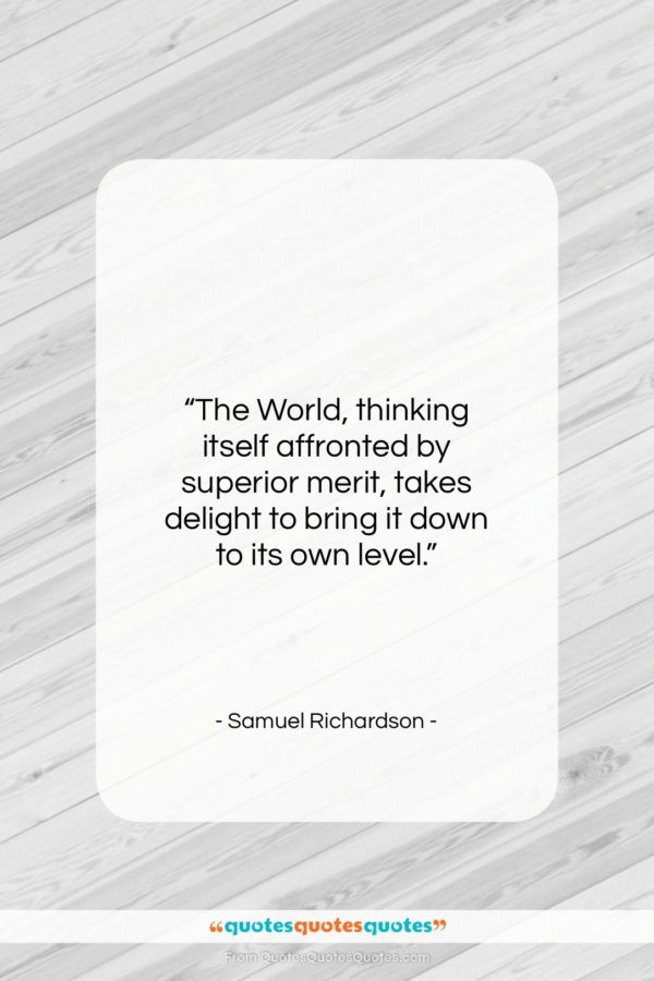 """Samuel Richardson quote: """"The World, thinking itself affronted by superior…""""- at QuotesQuotesQuotes.com"""