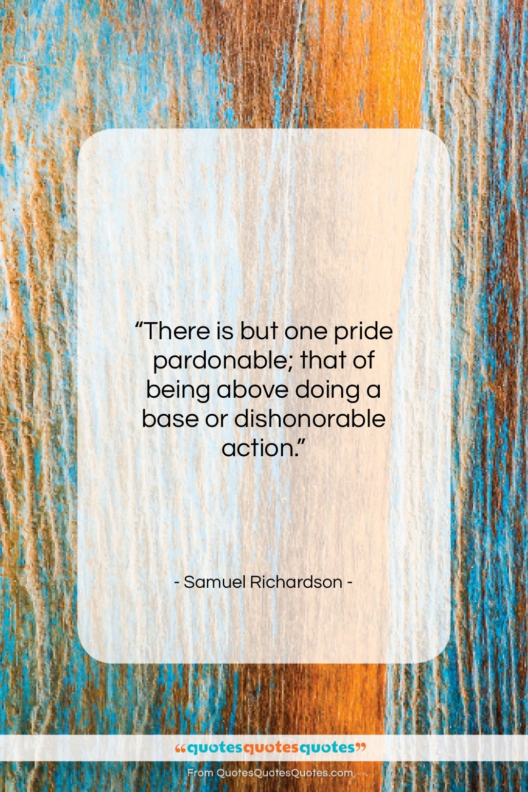 """Samuel Richardson quote: """"There is but one pride pardonable; that…""""- at QuotesQuotesQuotes.com"""