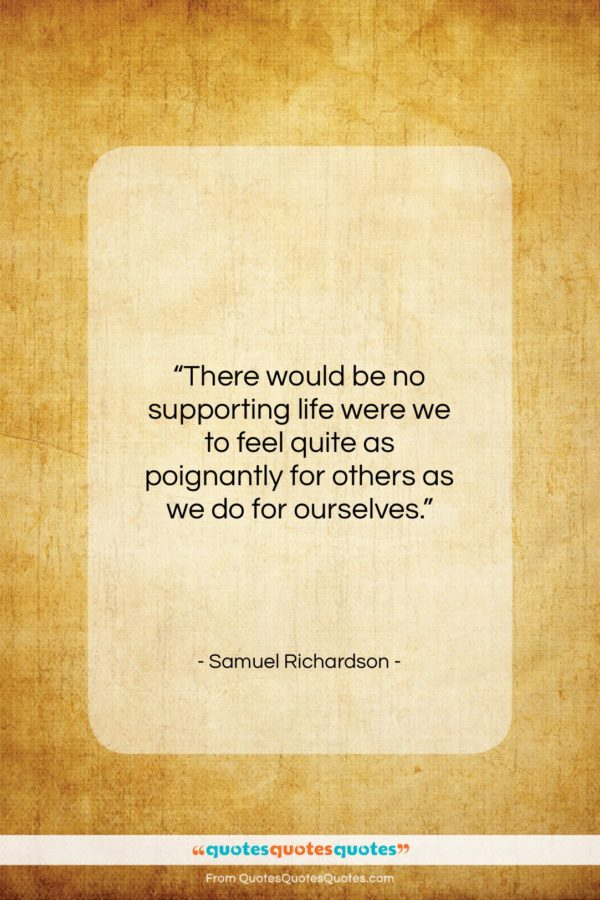 """Samuel Richardson quote: """"There would be no supporting life were…""""- at QuotesQuotesQuotes.com"""
