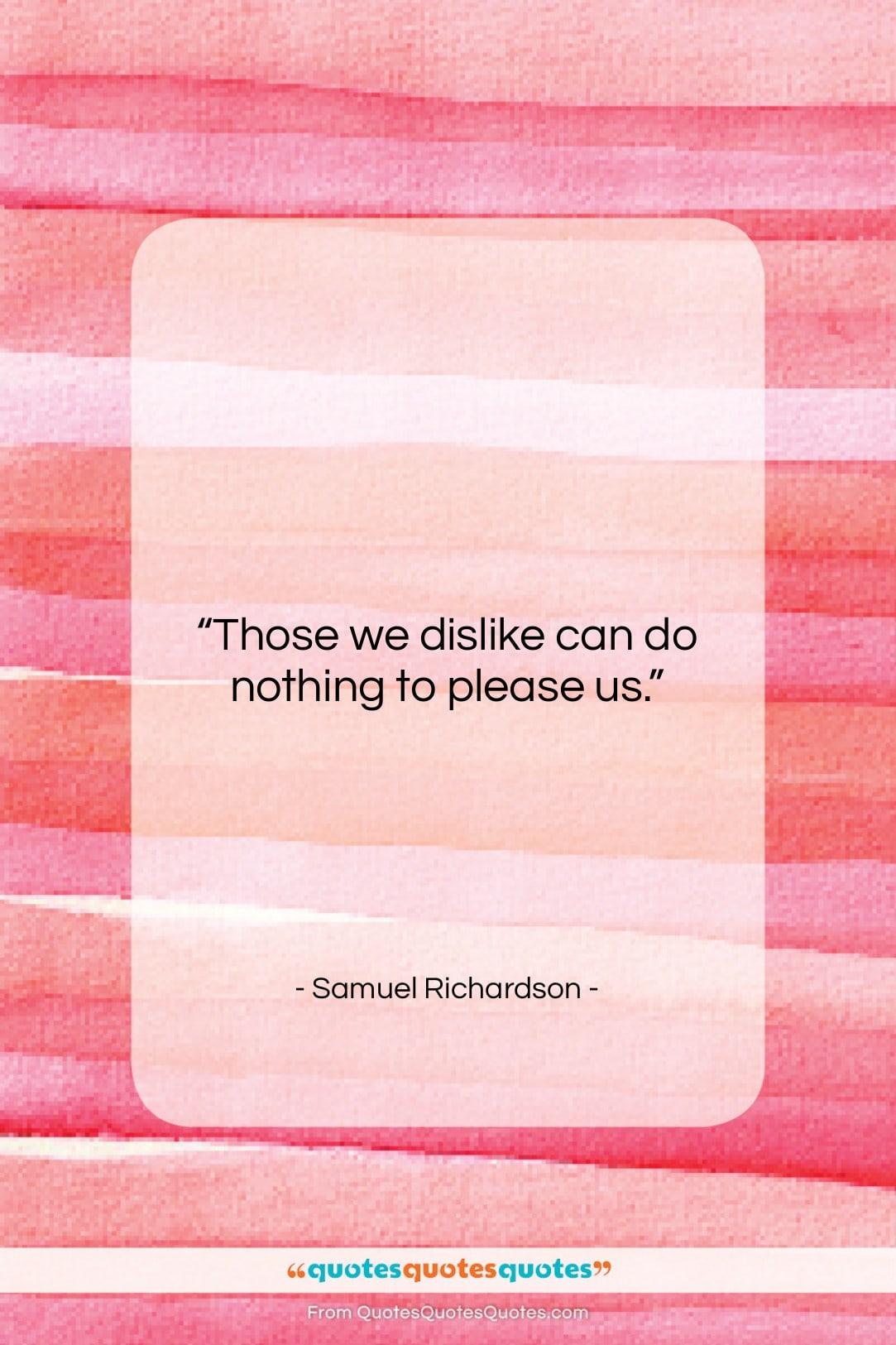 """Samuel Richardson quote: """"Those we dislike can do nothing to…""""- at QuotesQuotesQuotes.com"""